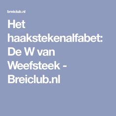 Het haakstekenalfabet: De W van Weefsteek - Breiclub.nl