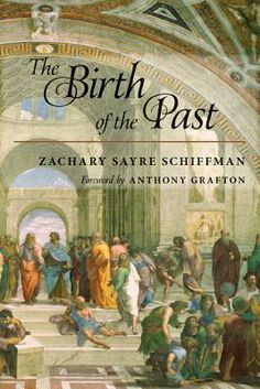 The birth of the past / Zachary Sayre Schiffman ; foreword by Anthony Grafton