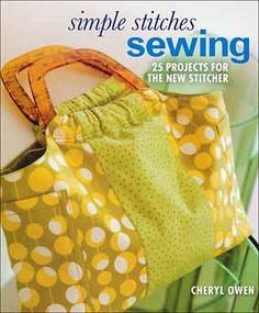 simple stitches sewing - 25 projects for the new stitcher