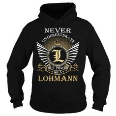 Awesome Tee Never Underestimate The Power of a LOHMANN - Last Name, Surname T-Shirt Shirts & Tees