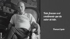 Todo fracaso es el condimento que da sabor al éxito – Truman Capote