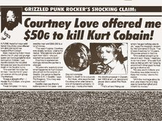 "Courtney Love offered someone money to kill Kurt Cobain. The guy passed a polygraph and was found dead shortly after his interview for the BBC documentary, ""Kurt and Courtney""."