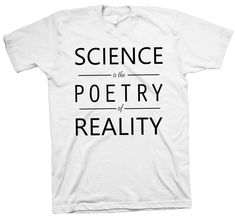 Scientist T-Shirt Science Is The Poetry Of Reality Funny Cute Slogan Nerd Geek - T-Shirts March For Science, Nerd Geek, Funny Cute, The Ordinary, Slogan, Nerdy, Poetry, Geek Stuff, Unisex