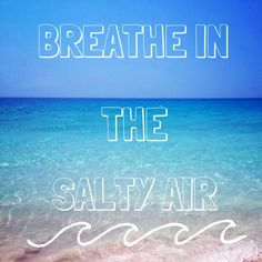 Breathe in the salty air.