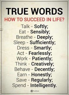 Success Quotes How to Succeed in Life True Words talk softly, eat sensibly, breathe deeply, sleep sufficiently, dress smartly Wisdom Quotes, True Quotes, Words Quotes, Quotes To Live By, Famous Life Quotes, Daily Quotes, Rest Quotes, Smart Quotes, Spiritual Quotes
