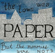 """The town was paper but the memories were not."" -John Green"