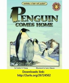 Penguin Comes Home - An Amazing Animal Adventures Book (with poster and audio cassette tape) (9781592493272) Louise Young, Larry Elmore , ISBN-10: 1592493270  , ISBN-13: 978-1592493272 ,  , tutorials , pdf , ebook , torrent , downloads , rapidshare , filesonic , hotfile , megaupload , fileserve