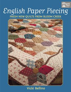 English Paper Piecing by Vicki Bellino // These fresh new quilts from Bloom Creek are just gorgeous.