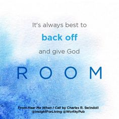 """""""It's always best to back off and give God room."""" Hear Me When I Call by Charles Swindoll"""
