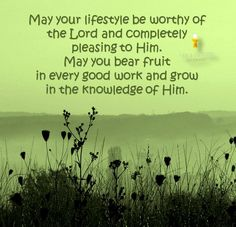 May your lifestyle be worthy of the Lord