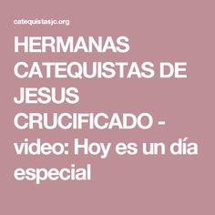 HERMANAS CATEQUISTAS DE JESUS CRUCIFICADO - video: Hoy es un día especial