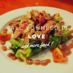 All you need is LOVE and more FOOD!  #Bali #foodies #quotes #FoodLovers