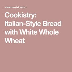 Cookistry: Italian-Style Bread with White Whole Wheat
