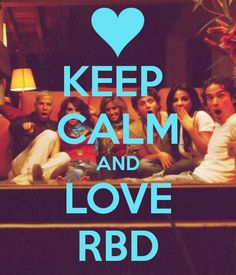 Keep calm and love RBD..i was a real real fan !!!