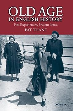 Old Age in English History: Past Experiences, Present Issues: Amazon.co.uk: Pat Thane: 9780198203827: Books