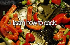 learn how to cook.