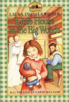 """Little House in the Big Woods"" (Little House #1) by Laura Ingalls Wilder; illustrated by Garth Williams 