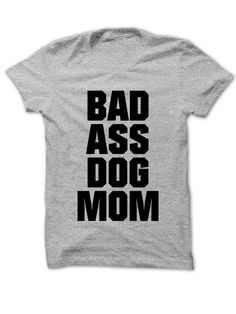 """Bad Ass Dog Mom"" Wo"