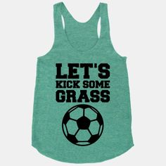 Let's Kick Some Grass #sports #soccer #football #goal #cleats #field #team