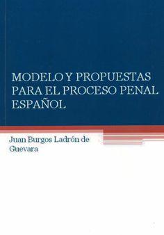 Modelo y propuestas para el proceso penal español / Juan Burgos Ladrón de Guevara. - [s.l.] : epraxis, 2012 (Sevilla : Publidisa)