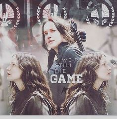 We are still in the game-Katniss Everdeen