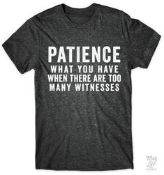 Patience... what you have when there are too many witnesses!