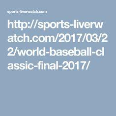 http://sports-liverwatch.com/2017/03/22/world-baseball-classic-final-2017/