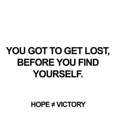 """You got to get lost, before You find Yourself.""  http://instagram.com/hopeisnotvictory http://www.facebook.com/hopeisnotvictory  #motivation #motivationQuote  #motivational #motivationaldailyposts #motivationalpictures #motivationl #motivationm #quote #quote2unquote #quoteoftheday #quoter #quotes #quotes #quotesaboutlive #quotescollection #quoteslife #quotesoftheday"