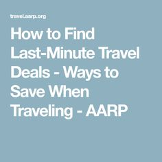 How to Find Last-Minute Travel Deals - Ways to Save When Traveling - AARP