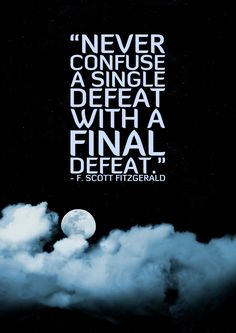 """Never confuse a single defeat with a final defeat"" - F. Scott Fitzgerald [827*1167]"
