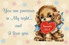 Isaiah 43:4 ~ You are precious in my sight
