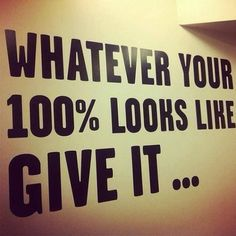 Fitness motivation - Whatever your 100% Looks like, give it....#fitness #motivation