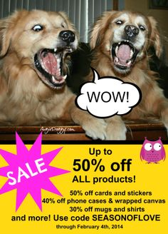 Sale!  Take 50% off cards and stickers, 40% off phone cases and wrapped canvas, 30% off mugs and shirts, 20% off watches, and 10% off everything else!  Use code SEASONOFLOVE through Feb. 4th, 2014. www.Zazzle.com/AugieDoggyStore*/