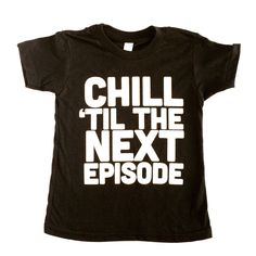 Hipster Baby Clothes. Chill 'Til the Next Episode. 90s Rap/Hiphop. Boy tshirt. toddler shirt. by SatMorningPancakes on Etsy https://www.etsy.com/listing/232398231/hipster-baby-clothes-chill-til-the-next