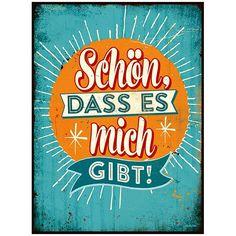 """Schild mit Spruch: """"Schön, dass es mich gibt"""". Schnelle Lieferung aus der Schweiz. 100% Zufriedenheit."""