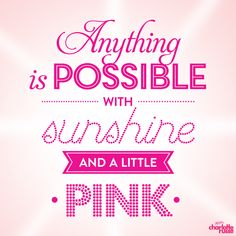 Anything is possible with sunshine and a little pink! #CRGirlTalk