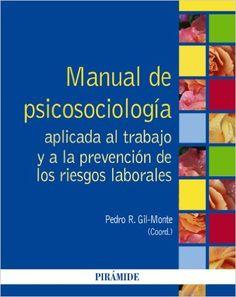 Manual De Psicosociología Aplicada Al Trabajo Y A La Prevención De Los Riesgos Laborales Psicología: Amazon.es: Pedro R. Gil-Monte: Libros