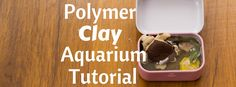 DIY Polymer Clay Aquarium Tutorial