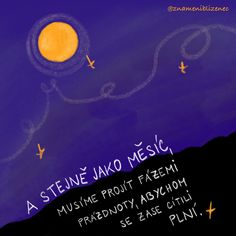 A stejně jako měsíc, musíme projít fázemi prázdnoty, abychom se zase cítili plní. #laska #meditace #mesic #blizenec #horoskop #ilustrace Quotes, Poster, Horoscope, Quotations, Quote, Shut Up Quotes, Billboard