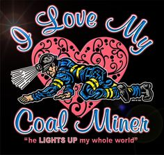 I LOVE MY COAL MINER, he lights up my whole world LIMITED TIME ONLY t-shirt sale http://teespring.com/ilovemycoalminer
