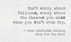 dont worry about failures worry about the chances you miss when you dont even try