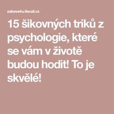 15 šikovných triků z psychologie, které se vám v životě budou hodit! To je skvělé!