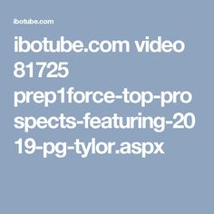 ibotube.com video 81725 prep1force-top-prospects-featuring-2019-pg-tylor.aspx
