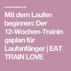 Mit dem Laufen beginnen: Der 12-Wochen-Trainingsplan für Laufanfänger   EAT TRAIN LOVE