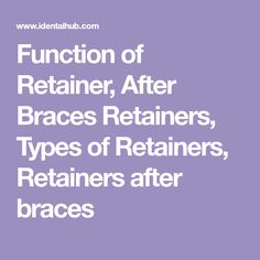 Function of Retainer, After Braces Retainers, Types of Retainers, Retainers after braces Braces Dentist, Braces Retainer, After Braces, Orthodontics, Type