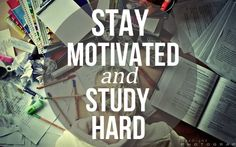 stay motivated and study hard blijf gemotiveerd en studeer hard ;)