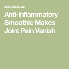 Anti-Inflammatory Smoothie Makes Joint Pain Vanish