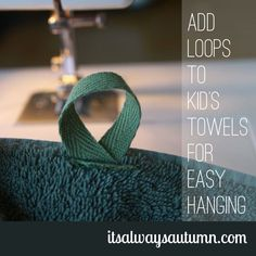 "Sew a hanging loop on towels so they hang better from a hook, use 8"" strip of cotton-twill ribbon (or twill tape), 1"" wide.  Sew loop in the middle of the long side"