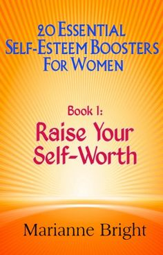 Raise Your Self-Worth: 20 Essential Self-Esteem Boosters for Women Book 1 at http://suliaszone.com/raise-your-self-worth-20-essential-self-esteem-boosters-for-women-book-1/