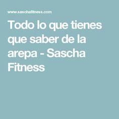 Todo lo que tienes que saber de la arepa - Sascha Fitness